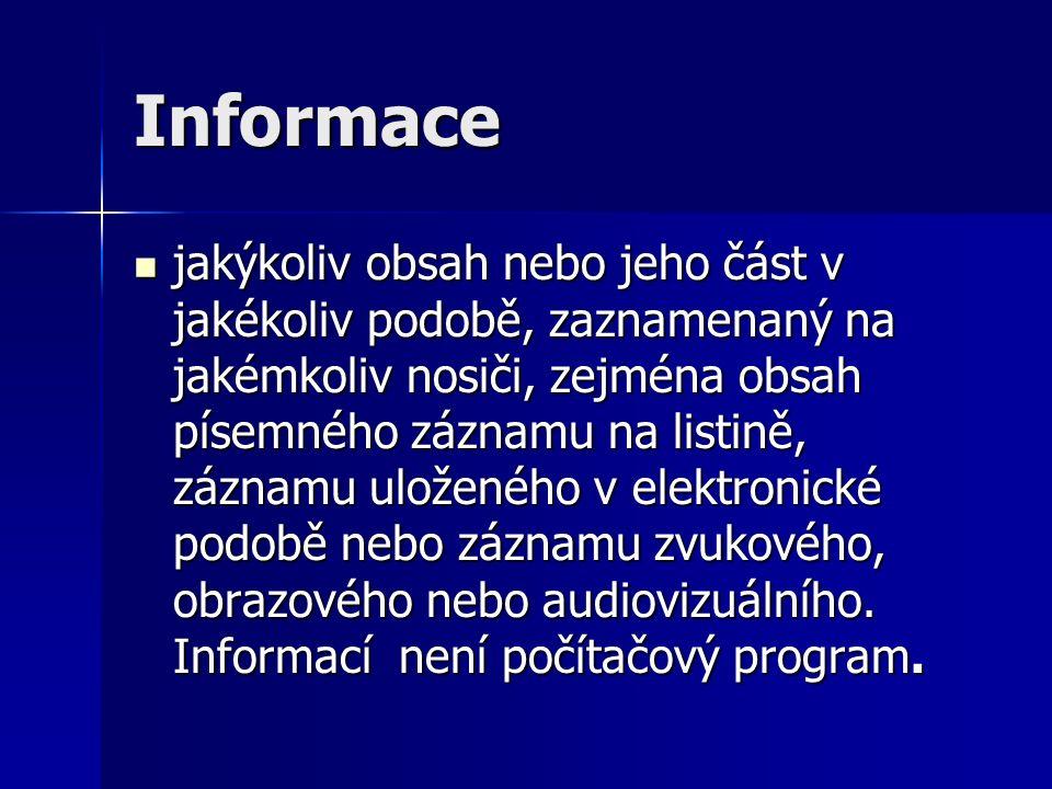 Informace jakýkoliv obsah nebo jeho část v jakékoliv podobě, zaznamenaný na jakémkoliv nosiči, zejména obsah písemného záznamu na listině, záznamu uloženého v elektronické podobě nebo záznamu zvukového, obrazového nebo audiovizuálního.