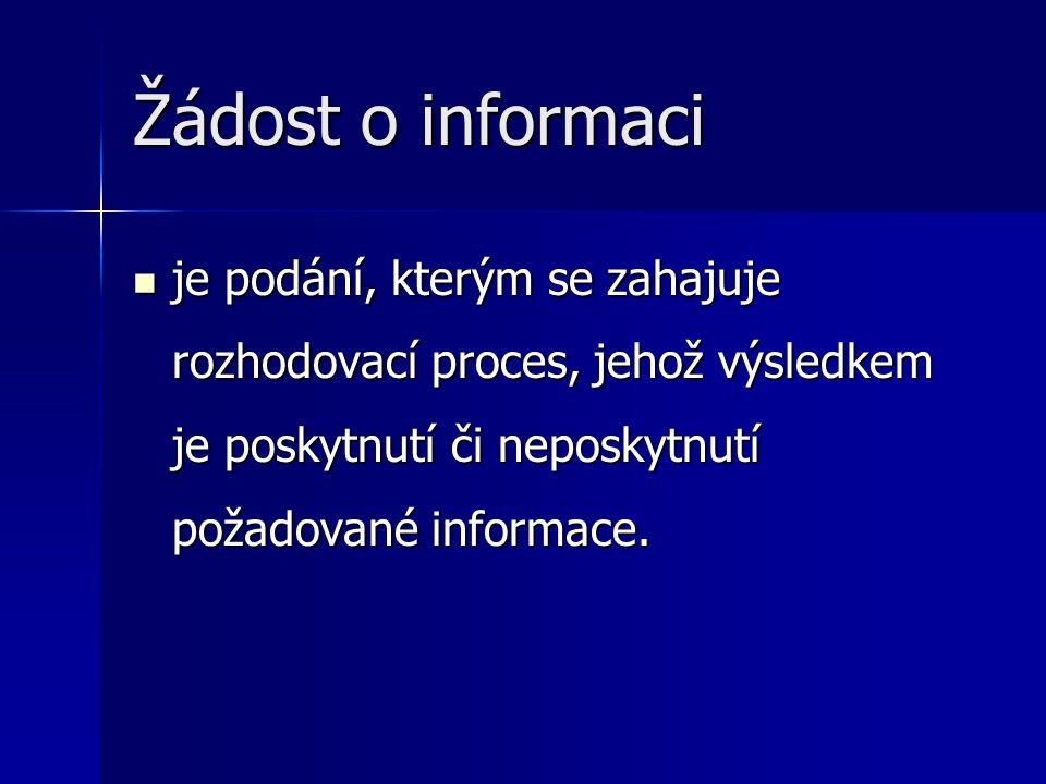 Žádost o informaci je podání, kterým se zahajuje rozhodovací proces, jehož výsledkem je poskytnutí či neposkytnutí požadované informace.