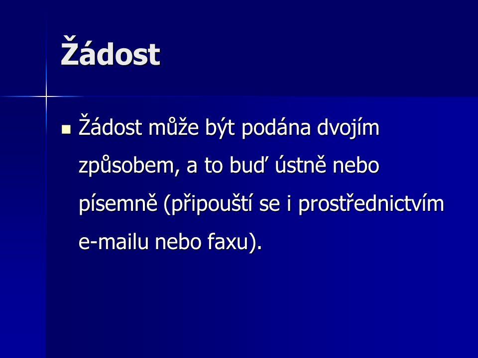 Žádost Žádost může být podána dvojím způsobem, a to buď ústně nebo písemně (připouští se i prostřednictvím e-mailu nebo faxu).