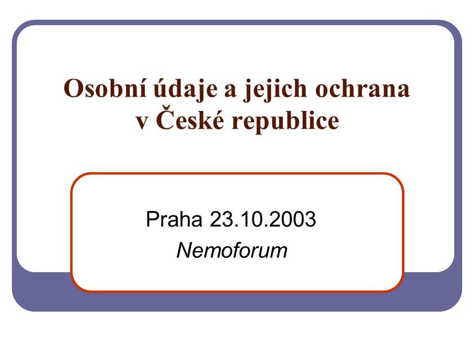 Osobní údaje a jejich ochrana v České republice Praha 23.10.2003 Nemoforum