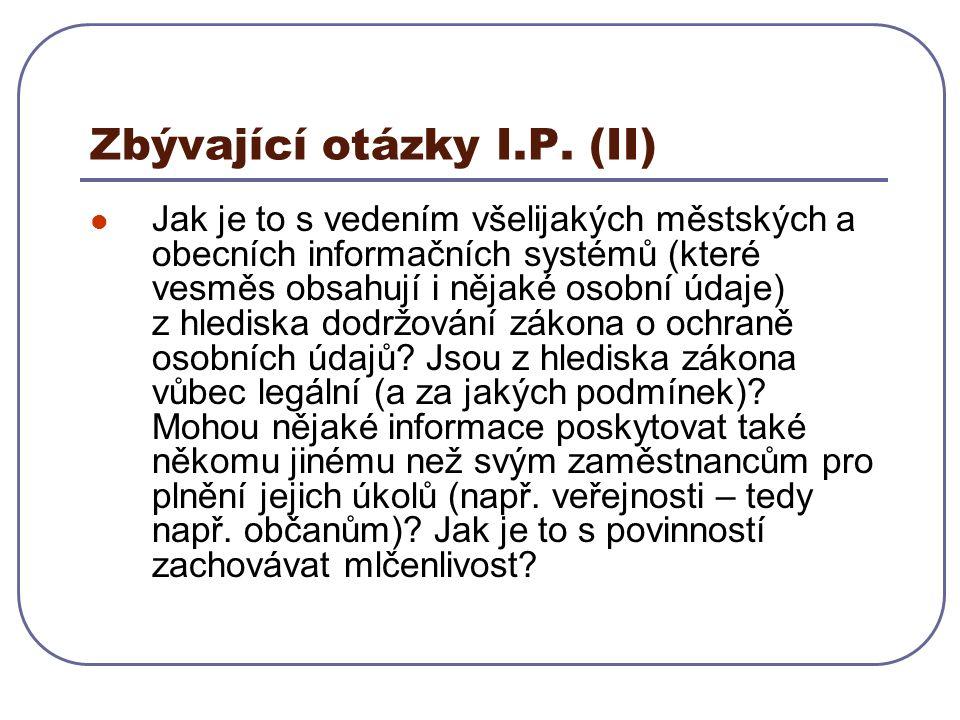 Zbývající otázky I.P. (II) Jak je to s vedením všelijakých městských a obecních informačních systémů (které vesměs obsahují i nějaké osobní údaje) z h