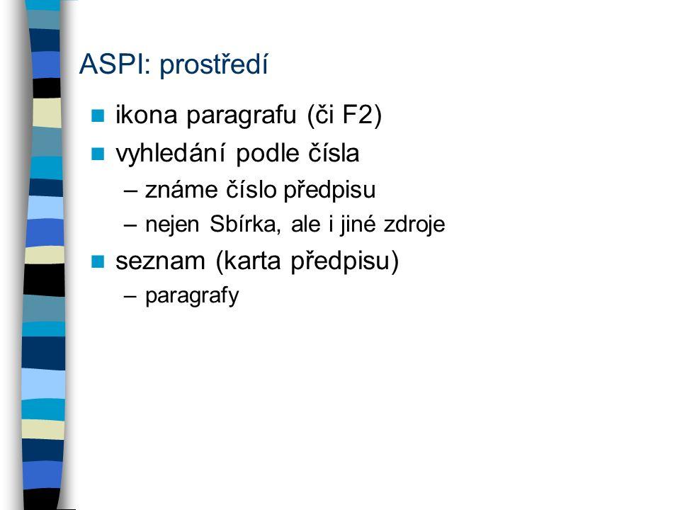 ASPI: prostředí ikona paragrafu (či F2) vyhledání podle čísla –známe číslo předpisu –nejen Sbírka, ale i jiné zdroje seznam (karta předpisu) –paragrafy