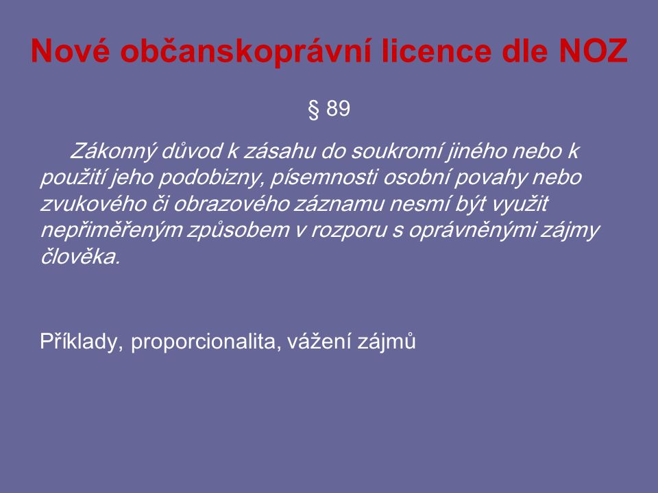 Nové občanskoprávní licence dle NOZ § 88 (1) Svolení není třeba, pokud se podobizna nebo zvukový či obrazový záznam pořídí nebo použijí k výkonu nebo ochraně jiných práv nebo právem chráněných zájmů jiných osob.
