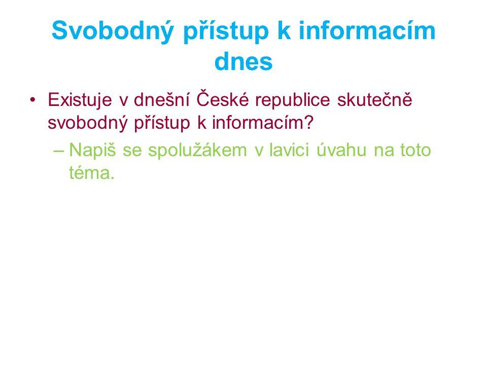 Svobodný přístup k informacím dnes Existuje v dnešní České republice skutečně svobodný přístup k informacím? –Napiš se spolužákem v lavici úvahu na to