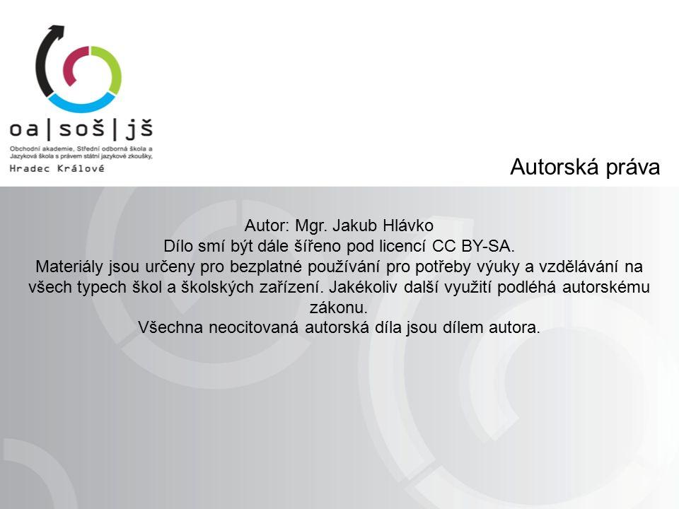 Autorská práva Autor: Mgr. Jakub Hlávko Dílo smí být dále šířeno pod licencí CC BY-SA. Materiály jsou určeny pro bezplatné používání pro potřeby výuky