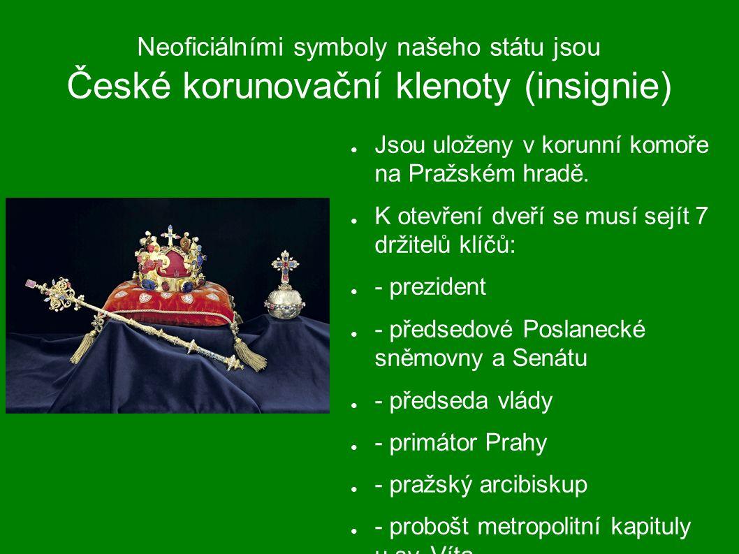 Neoficiálními symboly našeho státu jsou České korunovační klenoty (insignie) ● Jsou uloženy v korunní komoře na Pražském hradě.