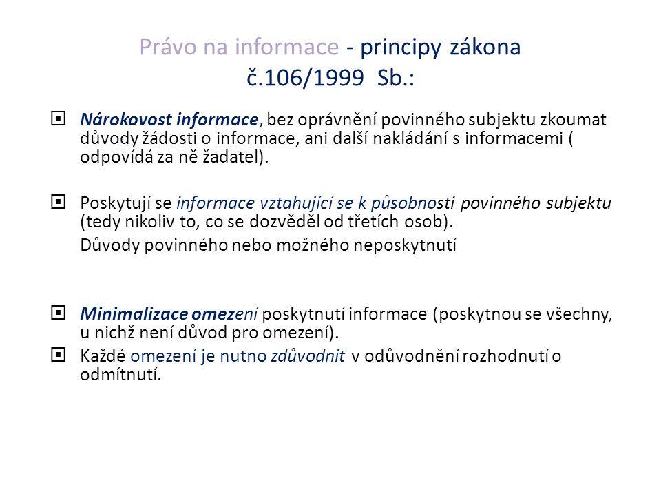 Právo na informace - principy zákona č.106/1999 Sb.:  Nárokovost informace, bez oprávnění povinného subjektu zkoumat důvody žádosti o informace, ani další nakládání s informacemi ( odpovídá za ně žadatel).