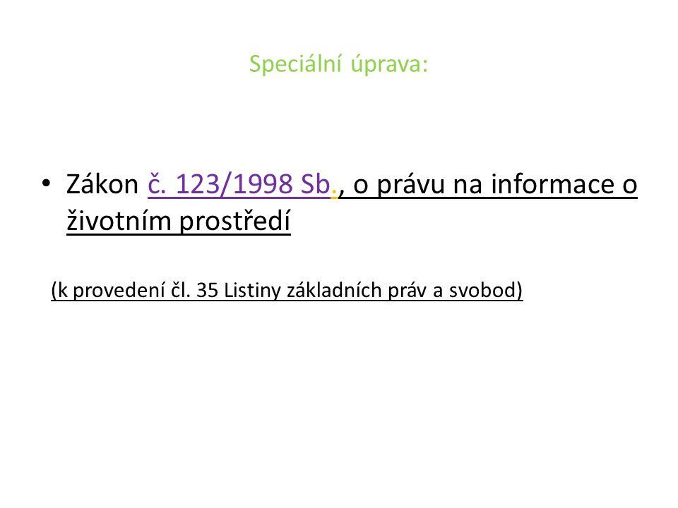 Speciální úprava: Zákon č. 123/1998 Sb., o právu na informace o životním prostředí (k provedení čl.