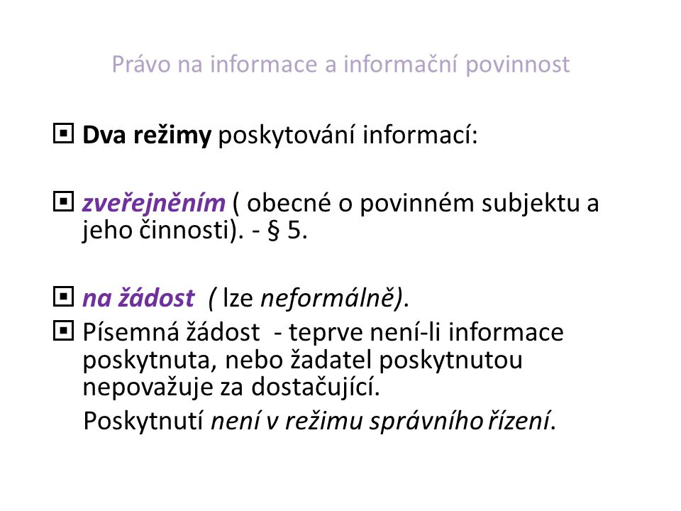 Právo na informace a informační povinnost  Dva režimy poskytování informací:  zveřejněním ( obecné o povinném subjektu a jeho činnosti).