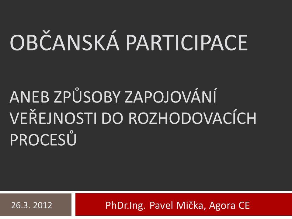 Obsah  Úvod a představení  O občanské participaci (definice, aktéři, výhody a nevýhody, principy)  Metody a techniky  Ukázky participačních procesů