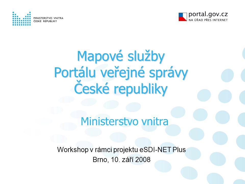 Mapové služby Portálu veřejné správy České republiky Workshop v rámci projektu eSDI-NET Plus Brno, 10.