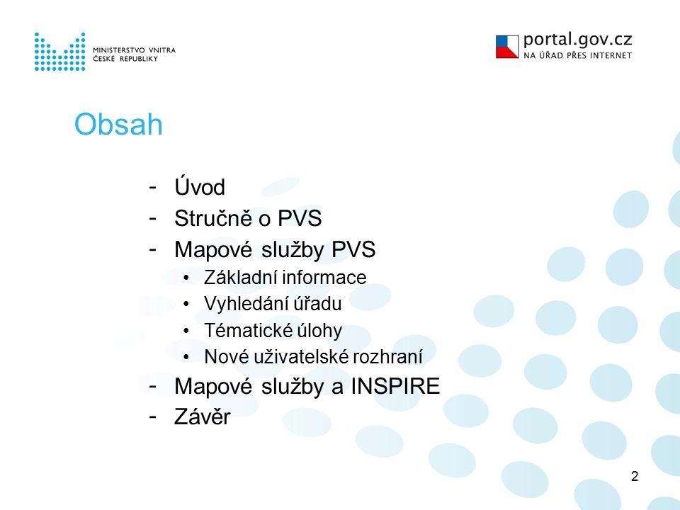 2 Obsah - Úvod - Stručně o PVS - Mapové služby PVS Základní informace Vyhledání úřadu Tématické úlohy Nové uživatelské rozhraní - Mapové služby a INSPIRE - Závěr