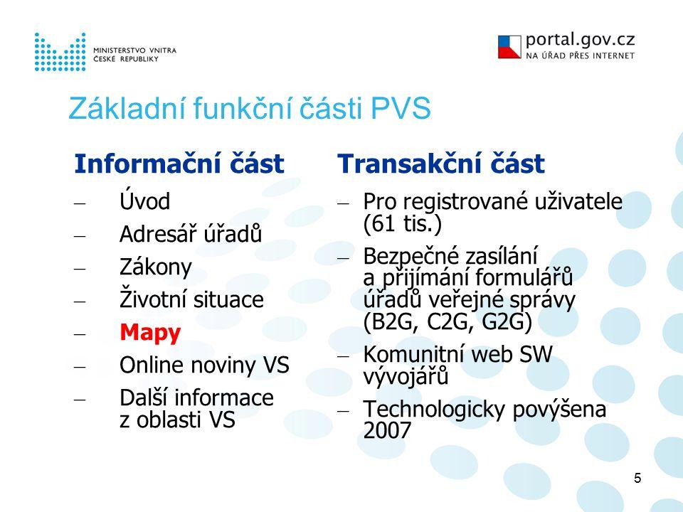 5 Základní funkční části PVS Informační část – Úvod – Adresář úřadů – Zákony – Životní situace – Mapy – Online noviny VS – Další informace z oblasti VS Transakční část – Pro registrované uživatele (61 tis.) – Bezpečné zasílání a přijímání formulářů úřadů veřejné správy (B2G, C2G, G2G) – Komunitní web SW vývojářů – Technologicky povýšena 2007