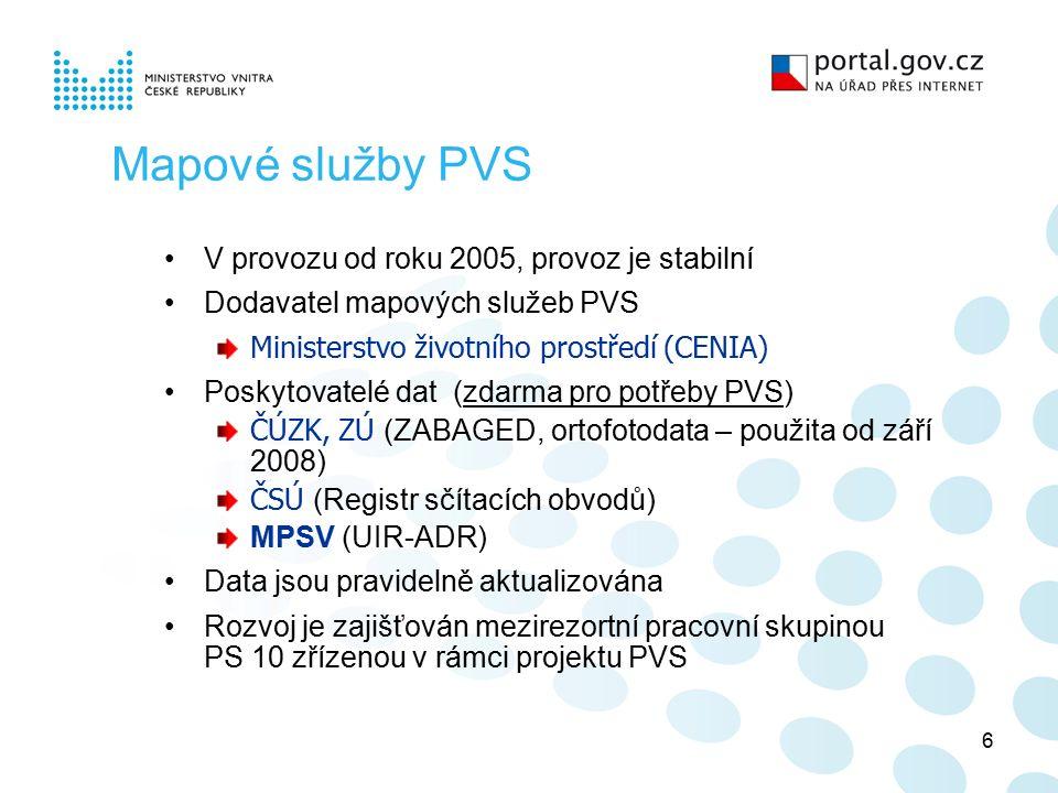 6 Mapové služby PVS V provozu od roku 2005, provoz je stabilní Dodavatel mapových služeb PVS Ministerstvo životního prostředí (CENIA) Poskytovatelé dat (zdarma pro potřeby PVS) ČÚZK, ZÚ (ZABAGED, ortofotodata – použita od září 2008) ČSÚ (Registr sčítacích obvodů) MPSV (UIR-ADR) Data jsou pravidelně aktualizována Rozvoj je zajišťován mezirezortní pracovní skupinou PS 10 zřízenou v rámci projektu PVS