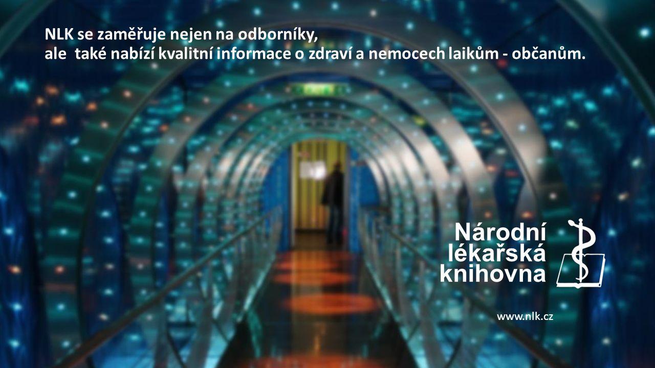 Národní lékařská knihovna NLK se zaměřuje nejen na odborníky, ale také nabízí kvalitní informace o zdraví a nemocech laikům - občanům.