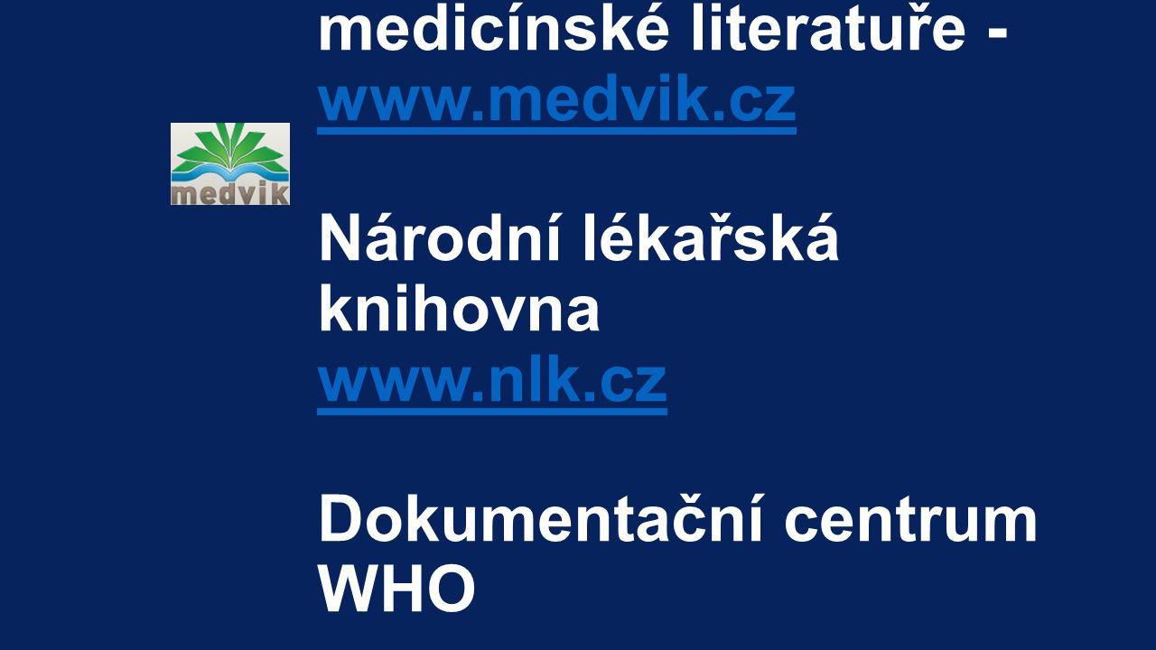 Portál k české medicínské literatuře - www.medvik.cz Národní lékařská knihovna www.nlk.cz Dokumentační centrum WHO www.medvik.cz www.nlk.cz