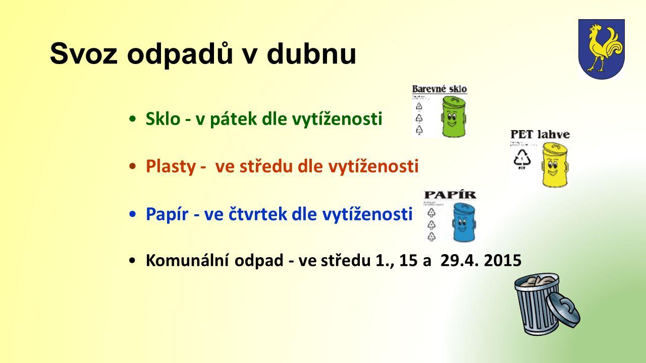 Svoz odpadů v dubnu Sklo - v pátek dle vytíženosti Plasty - ve středu dle vytíženosti Papír - ve čtvrtek dle vytíženosti Komunální odpad - ve středu 1., 15 a 29.4.
