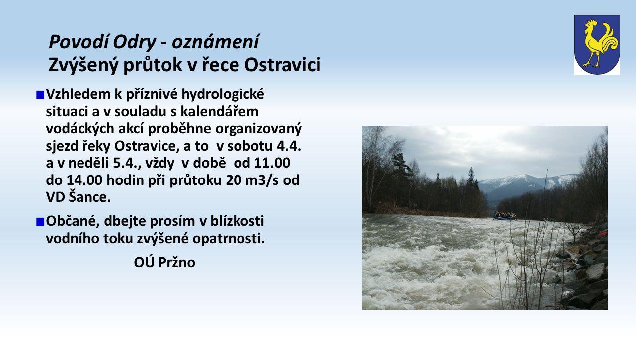 Povodí Odry - oznámení Zvýšený průtok v řece Ostravici Vzhledem k příznivé hydrologické situaci a v souladu s kalendářem vodáckých akcí proběhne organizovaný sjezd řeky Ostravice, a to v sobotu 4.4.