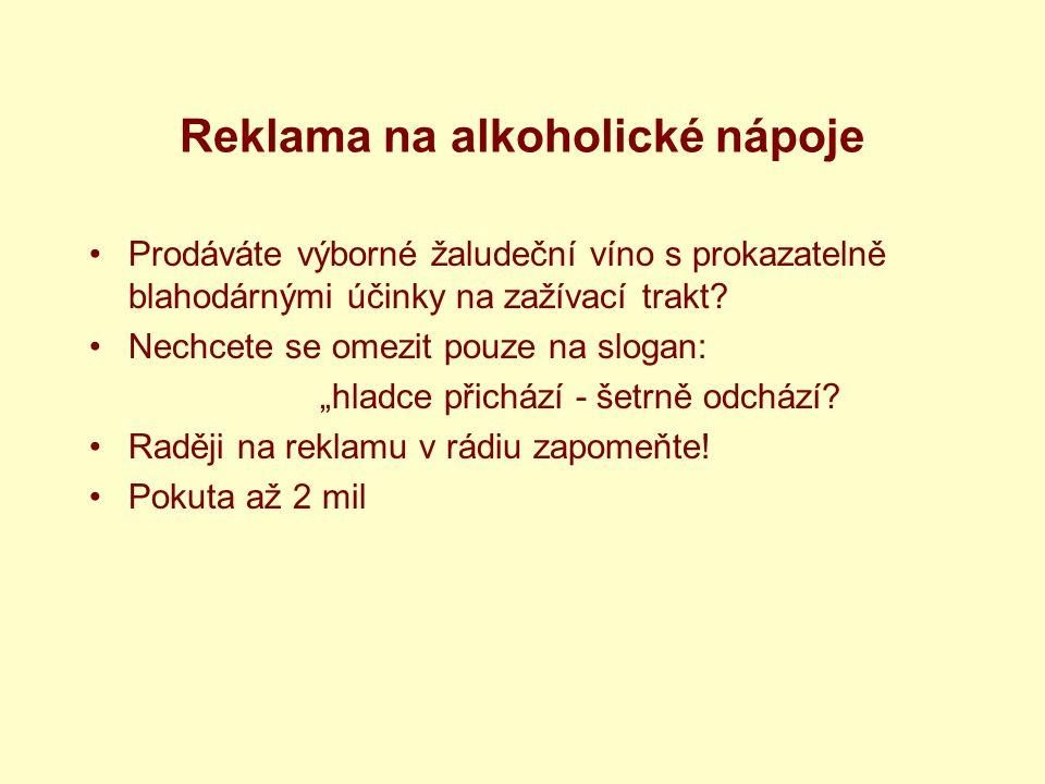 Reklama na alkoholické nápoje Prodáváte výborné žaludeční víno s prokazatelně blahodárnými účinky na zažívací trakt.