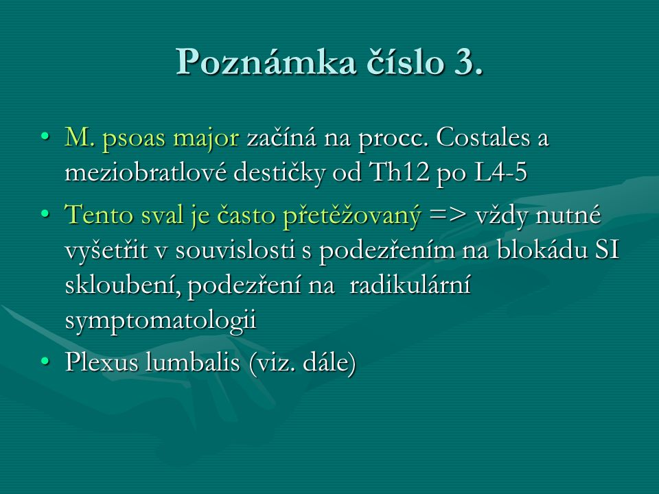 Poznámka číslo 3. M. psoas major začíná na procc. Costales a meziobratlové destičky od Th12 po L4-5M. psoas major začíná na procc. Costales a meziobra