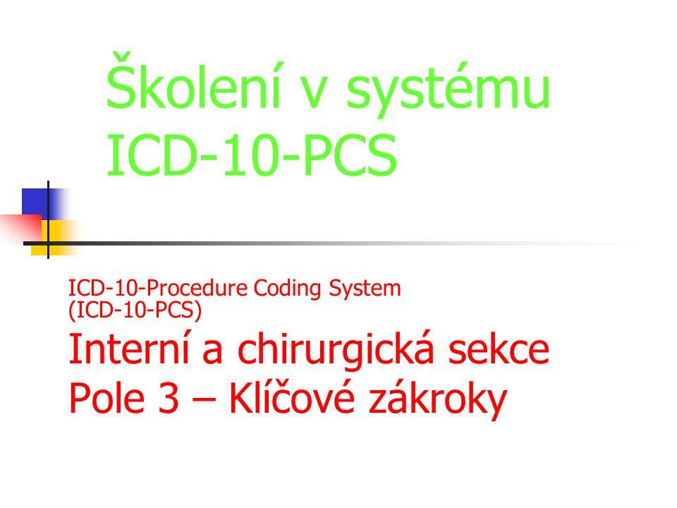 Interní a chirurgická sekce Klíčový zákrok / skupiny V sekci je 30 (typů) zákroků Pro snazší výklad a zapamatování jsou rozděleny do 9 skupin; toto dělení do skupin se v systému ICD-10-PCS neuplatňuje Další sekce mohou mít některé zákroky shodné se sekcí 0