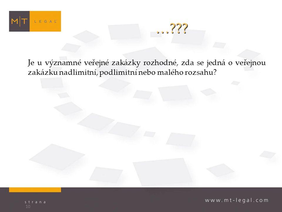 …??? Je u významné veřejné zakázky rozhodné, zda se jedná o veřejnou zakázku nadlimitní, podlimitní nebo malého rozsahu? 10