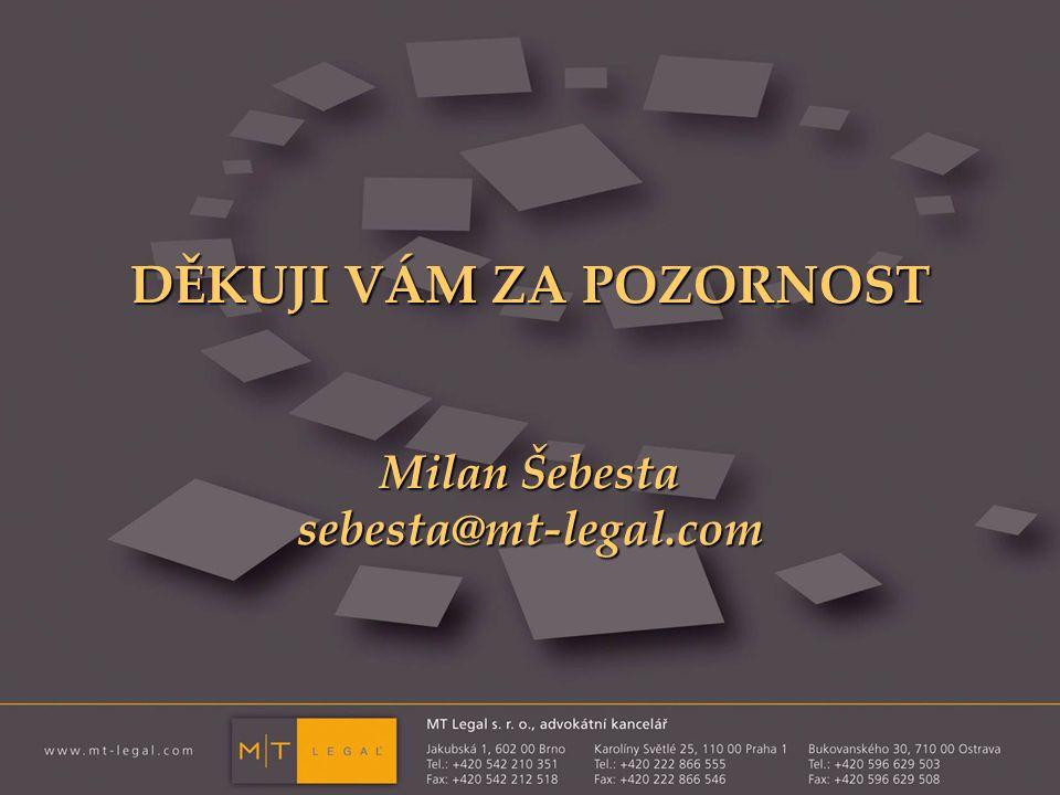 DĚKUJI VÁM ZA POZORNOST Milan Šebesta sebesta@mt-legal.com