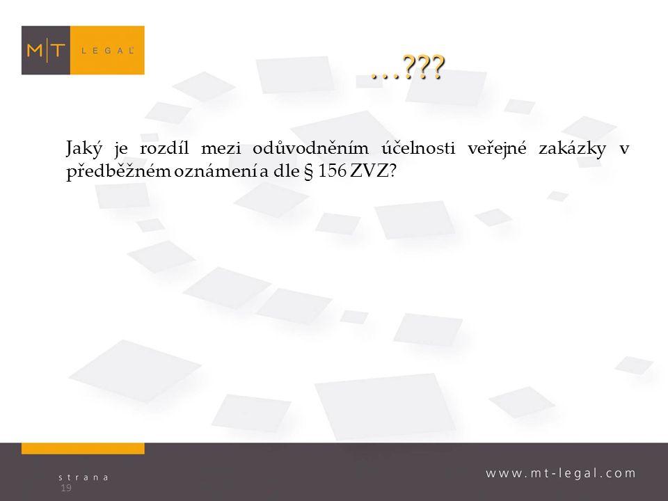 …??? Jaký je rozdíl mezi odůvodněním účelnosti veřejné zakázky v předběžném oznámení a dle § 156 ZVZ? 19