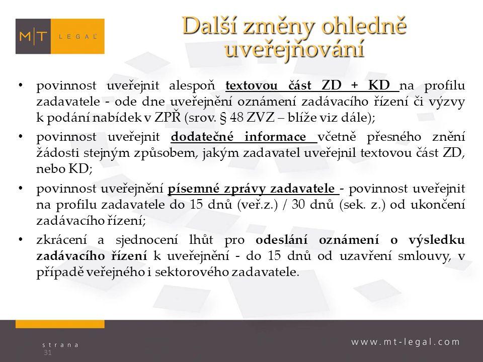 Další změny ohledně uveřejňování povinnost uveřejnit alespoň textovou část ZD + KD na profilu zadavatele - ode dne uveřejnění oznámení zadávacího řízení či výzvy k podání nabídek v ZPŘ (srov.