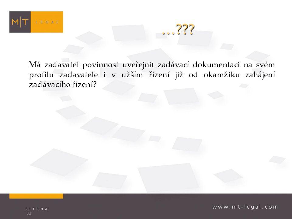 …??? Má zadavatel povinnost uveřejnit zadávací dokumentaci na svém profilu zadavatele i v užším řízení již od okamžiku zahájení zadávacího řízení? 32