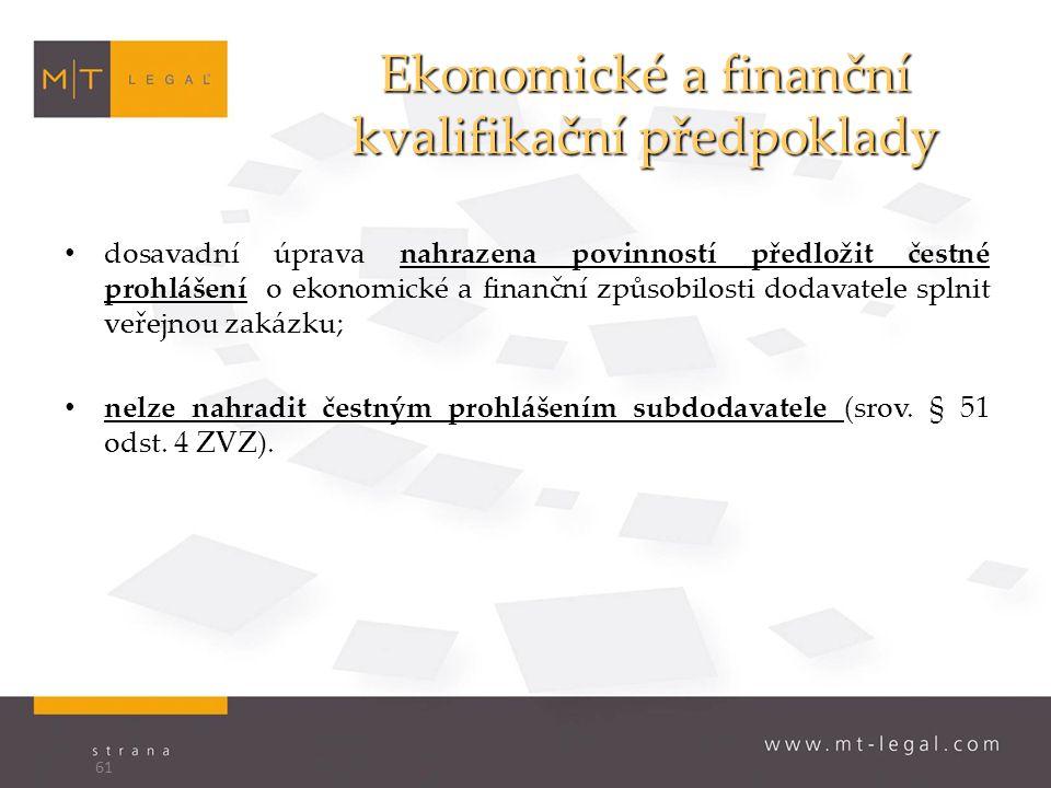 Ekonomické a finanční kvalifikační předpoklady dosavadní úprava nahrazena povinností předložit čestné prohlášení o ekonomické a finanční způsobilosti dodavatele splnit veřejnou zakázku; nelze nahradit čestným prohlášením subdodavatele (srov.