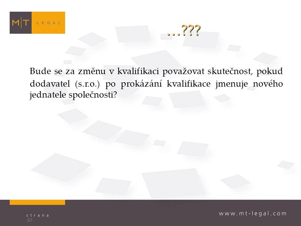 …??? Bude se za změnu v kvalifikaci považovat skutečnost, pokud dodavatel (s.r.o.) po prokázání kvalifikace jmenuje nového jednatele společnosti? 67