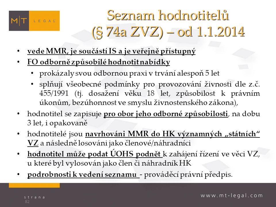 Seznam hodnotitelů (§ 74a ZVZ) – od 1.1.2014 vede MMR, je součástí IS a je veřejně přístupný FO odborně způsobilé hodnotit nabídky prokázaly svou odbornou praxi v trvání alespoň 5 let splňují všeobecné podmínky pro provozování živnosti dle z.č.