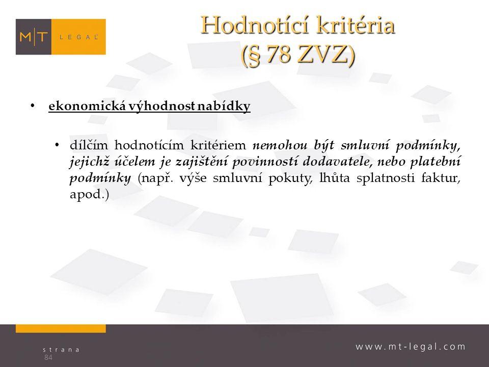 Hodnotící kritéria (§ 78 ZVZ) ekonomická výhodnost nabídky dílčím hodnotícím kritériem nemohou být smluvní podmínky, jejichž účelem je zajištění povinností dodavatele, nebo platební podmínky (např.
