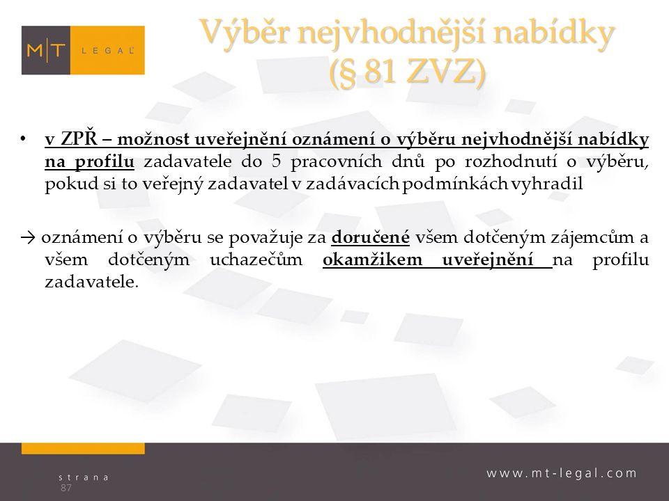 Výběr nejvhodnější nabídky (§ 81 ZVZ) v ZPŘ – možnost uveřejnění oznámení o výběru nejvhodnější nabídky na profilu zadavatele do 5 pracovních dnů po rozhodnutí o výběru, pokud si to veřejný zadavatel v zadávacích podmínkách vyhradil → oznámení o výběru se považuje za doručené všem dotčeným zájemcům a všem dotčeným uchazečům okamžikem uveřejnění na profilu zadavatele.