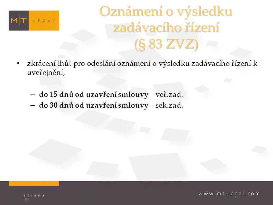 Oznámení o výsledku zadávacího řízení (§ 83 ZVZ) zkrácení lhůt pro odeslání oznámení o výsledku zadávacího řízení k uveřejnění, – do 15 dnů od uzavření smlouvy – veř.zad.