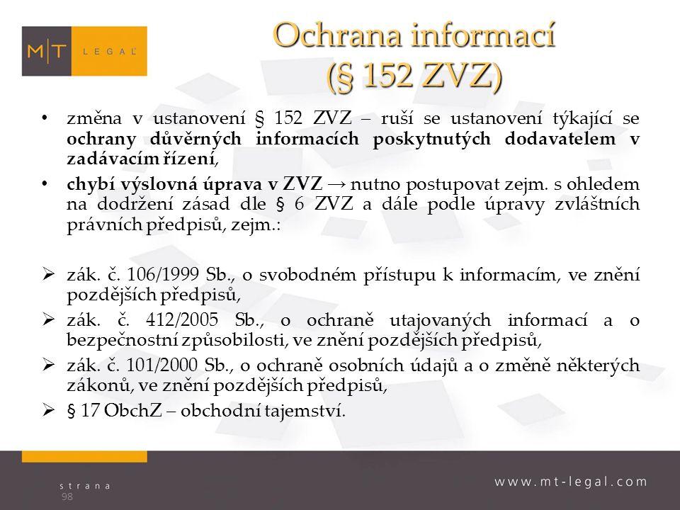 Ochrana informací (§ 152 ZVZ) změna v ustanovení § 152 ZVZ – ruší se ustanovení týkající se ochrany důvěrných informacích poskytnutých dodavatelem v zadávacím řízení, chybí výslovná úprava v ZVZ → nutno postupovat zejm.