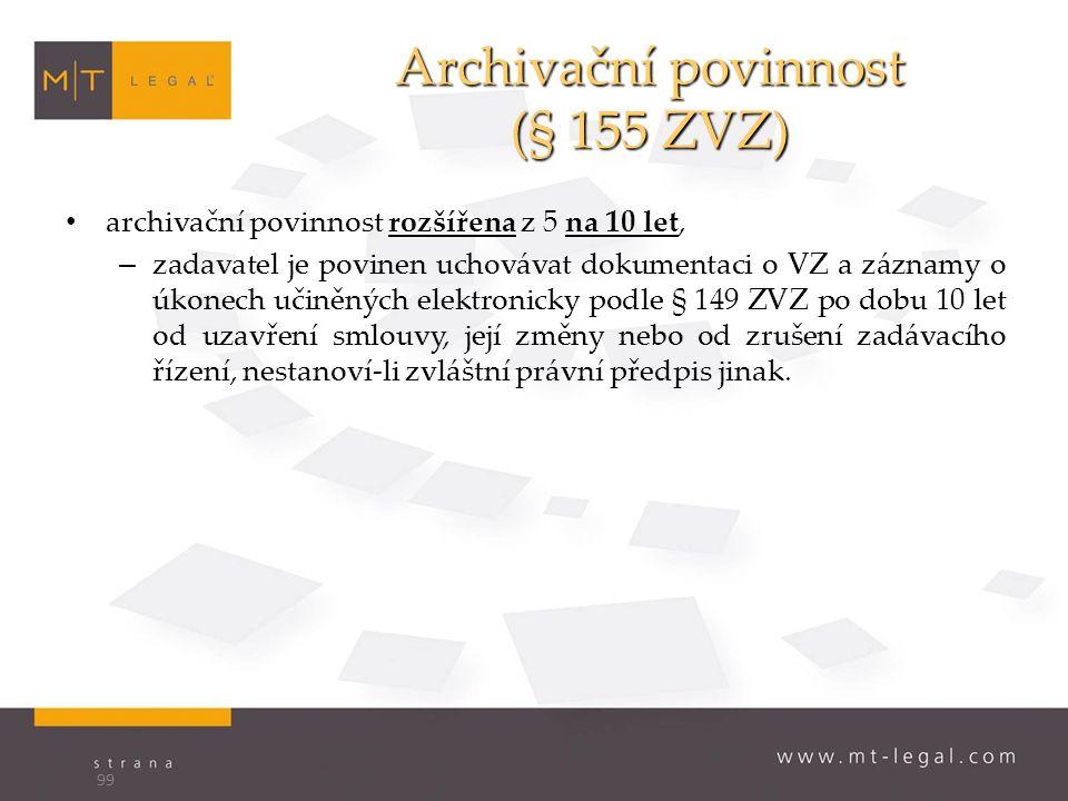 Archivační povinnost (§ 155 ZVZ) archivační povinnost rozšířena z 5 na 10 let, – zadavatel je povinen uchovávat dokumentaci o VZ a záznamy o úkonech učiněných elektronicky podle § 149 ZVZ po dobu 10 let od uzavření smlouvy, její změny nebo od zrušení zadávacího řízení, nestanoví-li zvláštní právní předpis jinak.