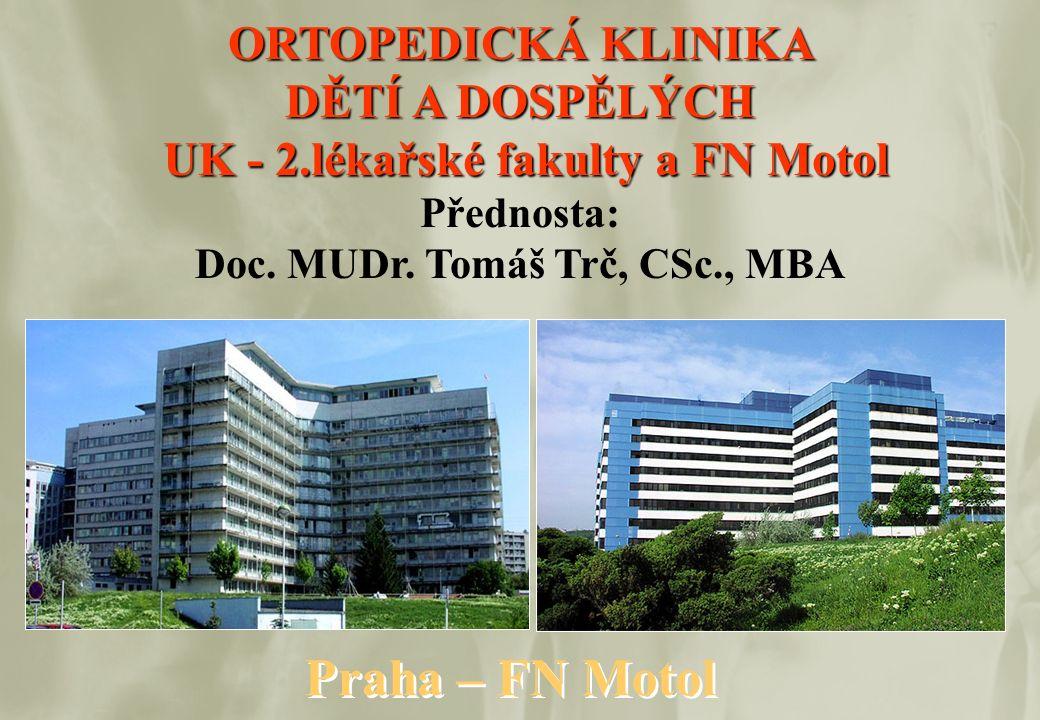 ORTOPEDICKÁ KLINIKA DĚTÍ A DOSPĚLÝCH UK - 2.lékařské fakulty a FN Motol Přednosta: Doc. MUDr. Tomáš Trč, CSc., MBA Praha – FN Motol