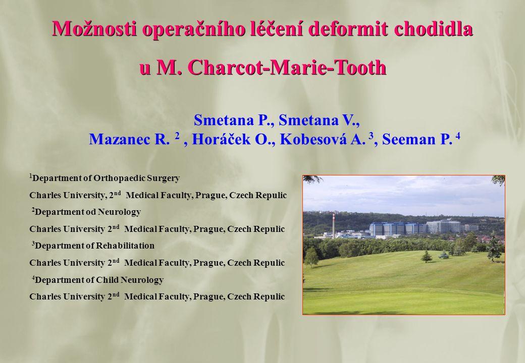 Možnosti operačního léčení deformit chodidla u M. Charcot-Marie-Tooth Možnosti operačního léčení deformit chodidla u M. Charcot-Marie-Tooth Smetana P.