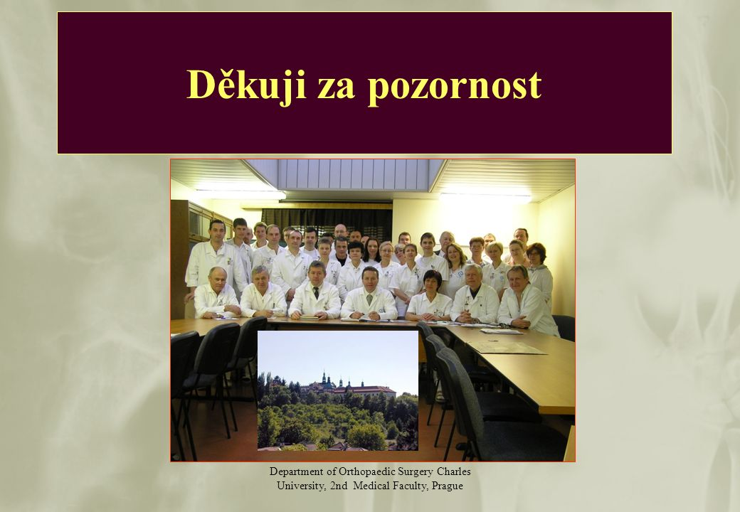 Department of Orthopaedic Surgery Charles University, 2nd Medical Faculty, Prague Děkuji za pozornost