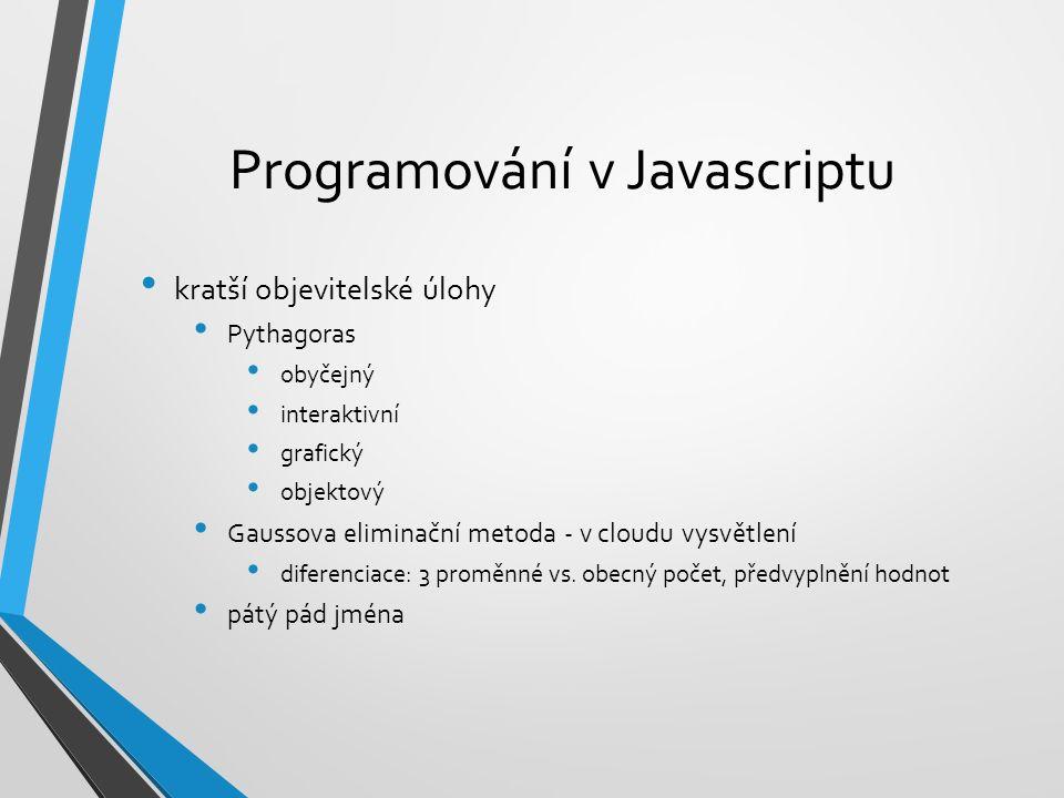 Programování v Javascriptu kratší objevitelské úlohy Pythagoras obyčejný interaktivní grafický objektový Gaussova eliminační metoda - v cloudu vysvětl