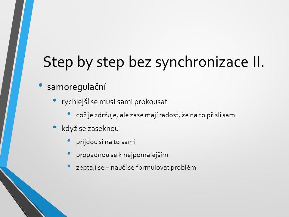 Step by step bez synchronizace II. samoregulační rychlejší se musí sami prokousat což je zdržuje, ale zase mají radost, že na to přišli sami když se z