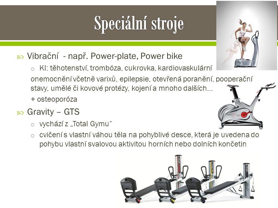  Vibrační - např. Power-plate, Power bike o KI: těhotenství, trombóza, cukrovka, kardiovaskulární onemocnění včetně varixů, epilepsie, otevřená poran