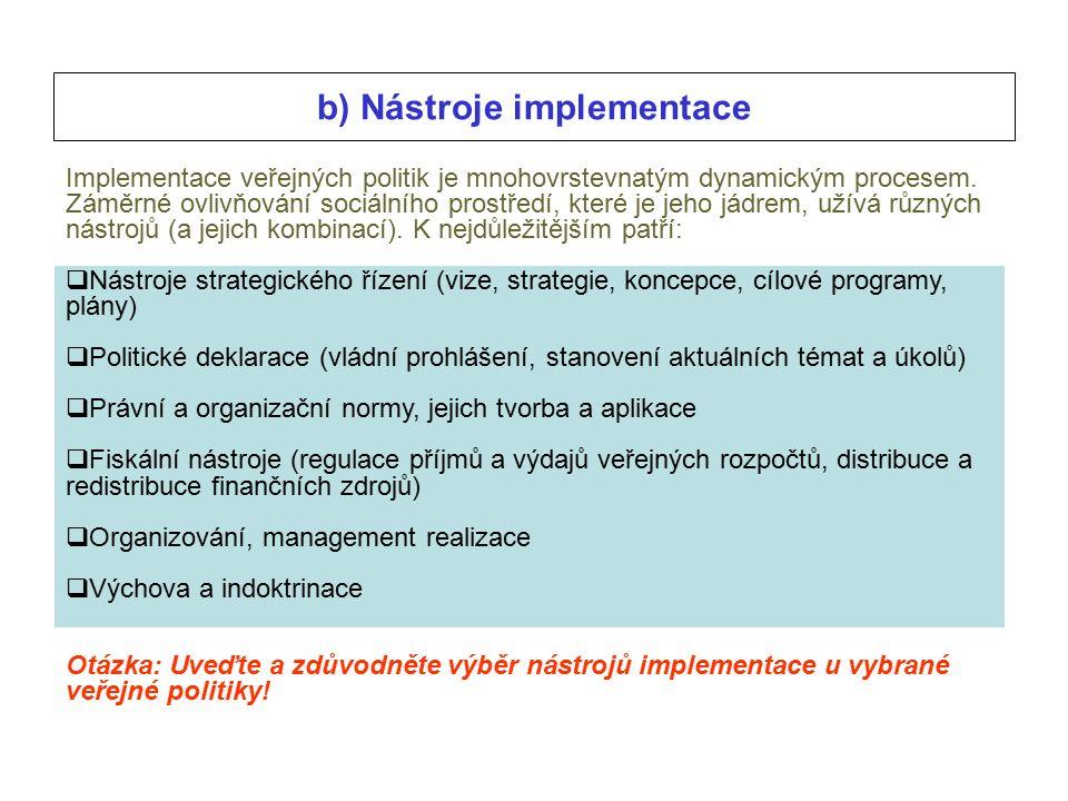 b) Nástroje implementace Implementace veřejných politik je mnohovrstevnatým dynamickým procesem.