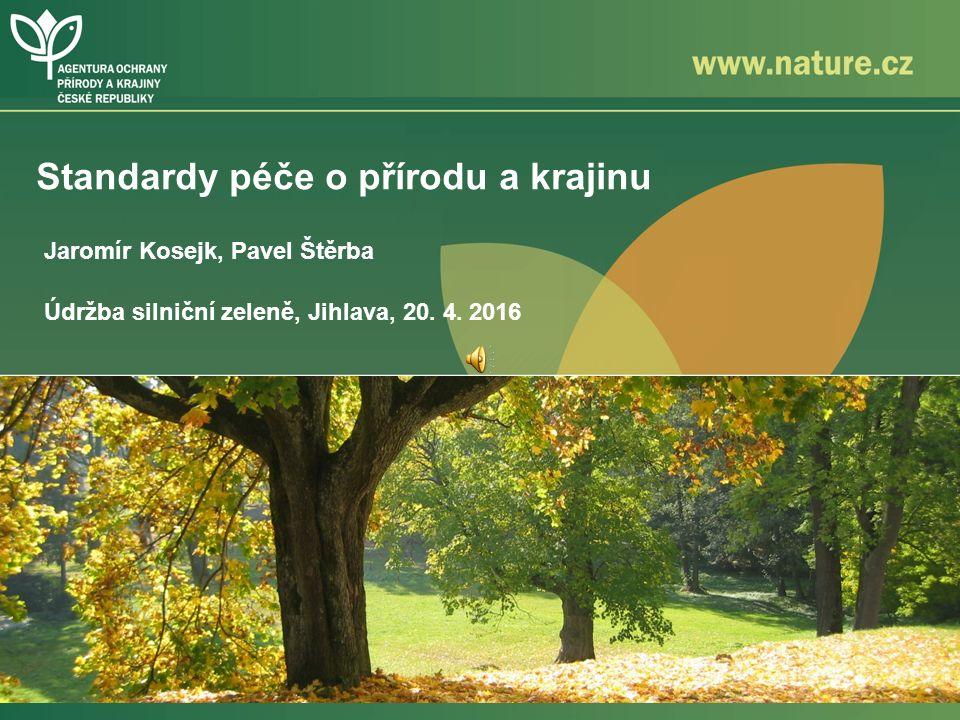 Standardy péče o přírodu a krajinu Jaromír Kosejk, Pavel Štěrba Údržba silniční zeleně, Jihlava, 20.