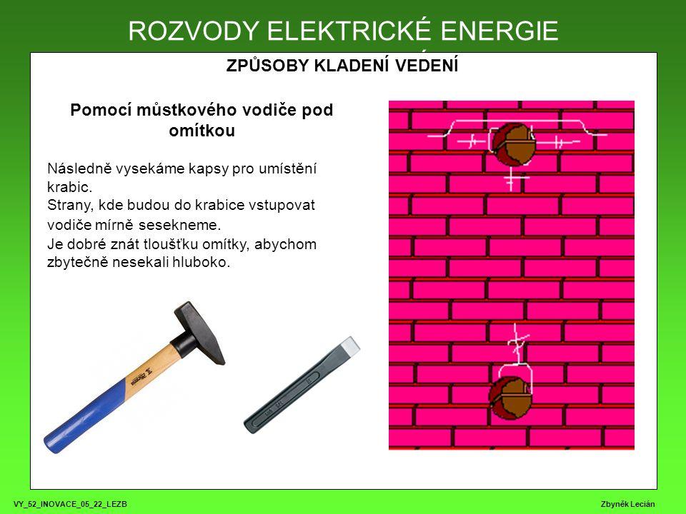 VY_52_INOVACE_05_22_LEZB Zbyněk Lecián ROZVODY ELEKTRICKÉ ENERGIE ZPŮSOBY KLADENÍ VEDENÍ ROZVODY ELEKTRICKÉ ENERGIE Pomocí můstkového vodiče pod omítkou Následně vysekáme kapsy pro umístění krabic.