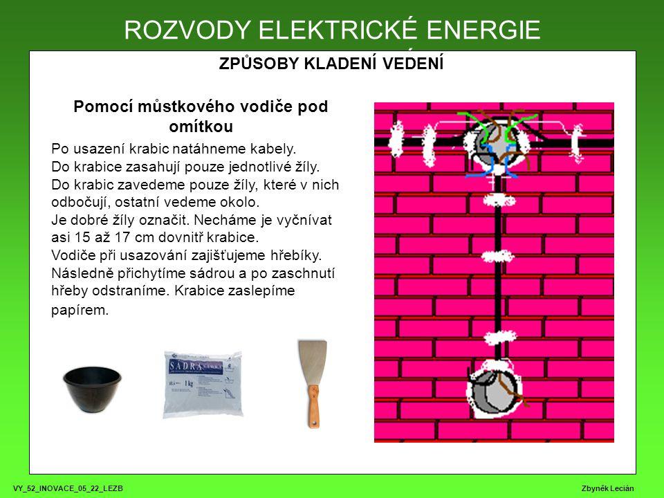 VY_52_INOVACE_05_22_LEZB Zbyněk Lecián ROZVODY ELEKTRICKÉ ENERGIE ZPŮSOBY KLADENÍ VEDENÍ ROZVODY ELEKTRICKÉ ENERGIE Pomocí můstkového vodiče pod omítkou Po usazení krabic natáhneme kabely.
