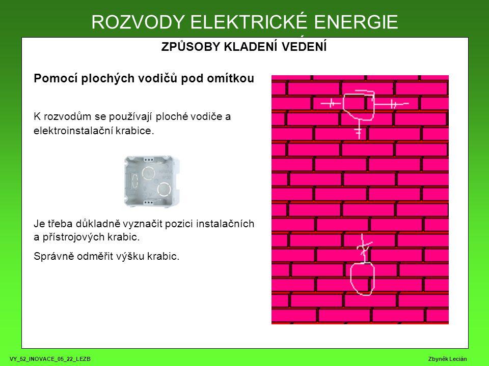 VY_52_INOVACE_05_22_LEZB Zbyněk Lecián ROZVODY ELEKTRICKÉ ENERGIE ZPŮSOBY KLADENÍ VEDENÍ ROZVODY ELEKTRICKÉ ENERGIE Pomocí plochých vodičů pod omítkou K rozvodům se používají ploché vodiče a elektroinstalační krabice.