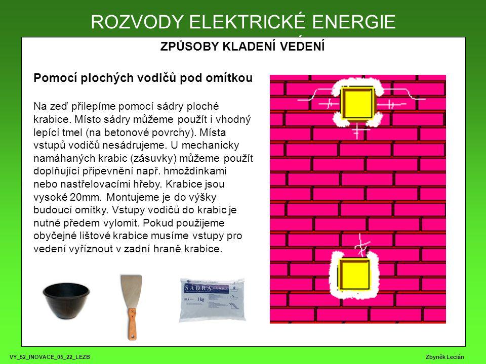 VY_52_INOVACE_05_22_LEZB Zbyněk Lecián ROZVODY ELEKTRICKÉ ENERGIE ZPŮSOBY KLADENÍ VEDENÍ ROZVODY ELEKTRICKÉ ENERGIE Pomocí plochých vodičů pod omítkou Na zeď přilepíme pomocí sádry ploché krabice.